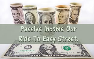 Passive Income Our Ride To Easy Street